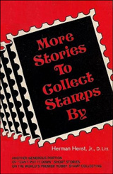 More Stories to Collect Stamps By - by Herman Herst, Jr.